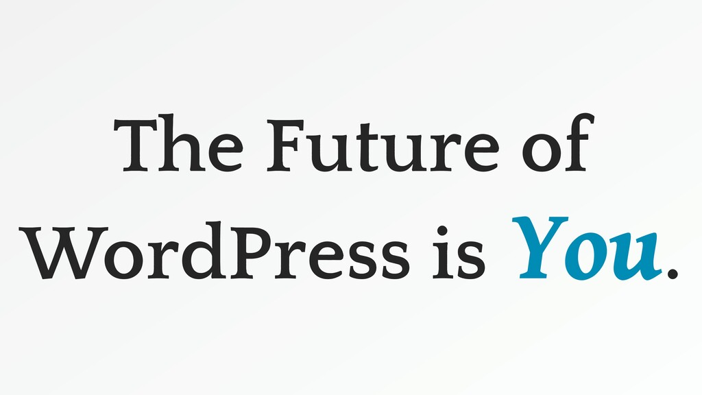 The Future of WordPress is You.