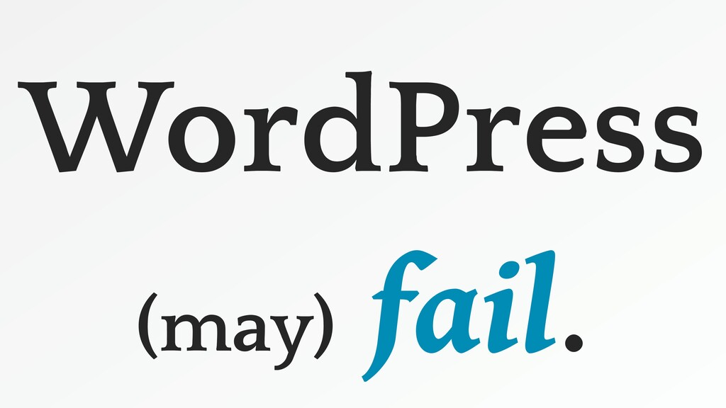 WordPress (may) fail.