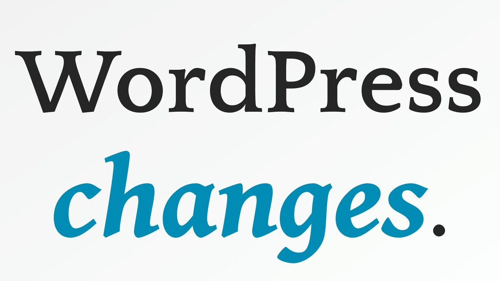 WordPress changes.