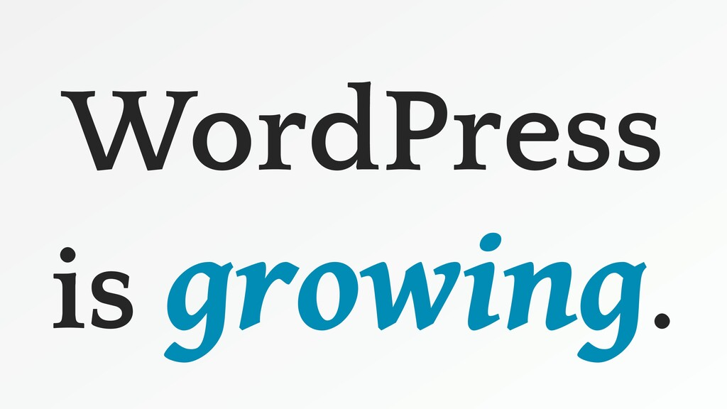 WordPress is growing.