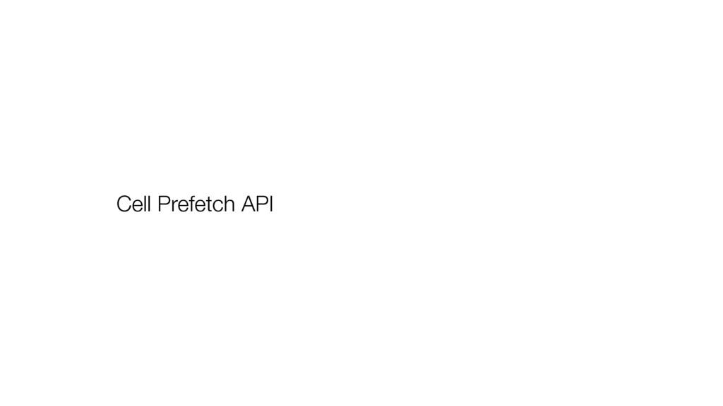 Cell Prefetch API