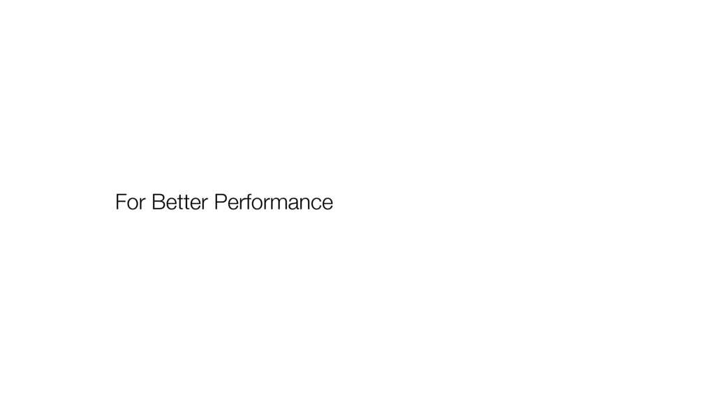 For Better Performance