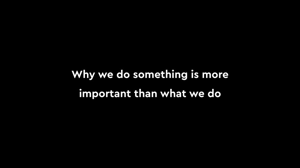 Why we do something is more important than what...