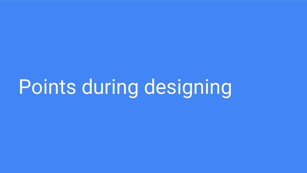 Points during designing