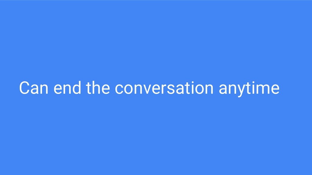 Can end the conversation anytime