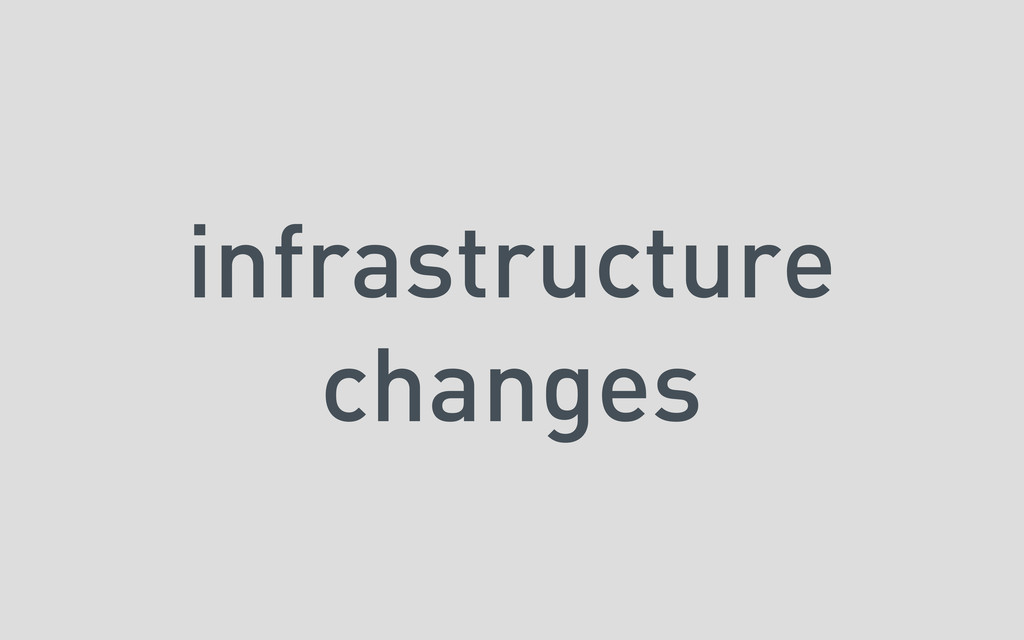 infrastructure changes