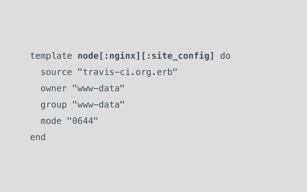 """template node[:nginx][:site_config] do source """"..."""