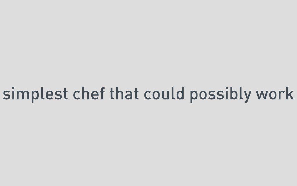 simplest chef that could possibly work