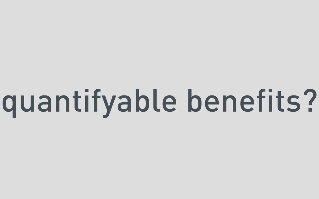 quantifyable benefits?