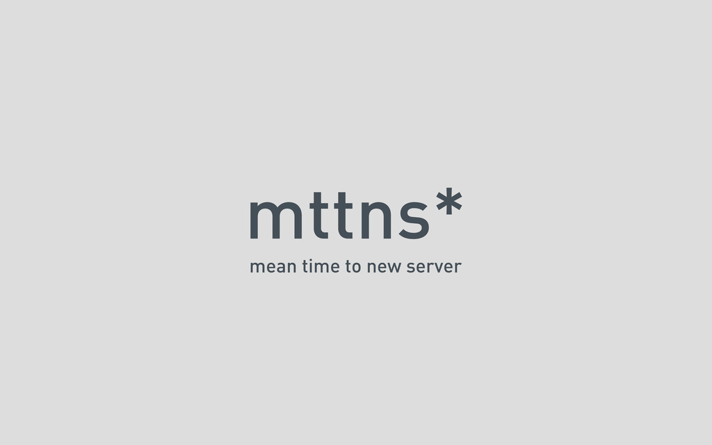 mttns* mean time to new server