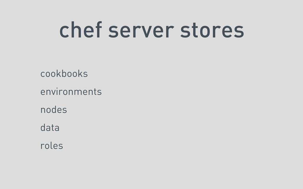 chef server stores cookbooks environments nodes...