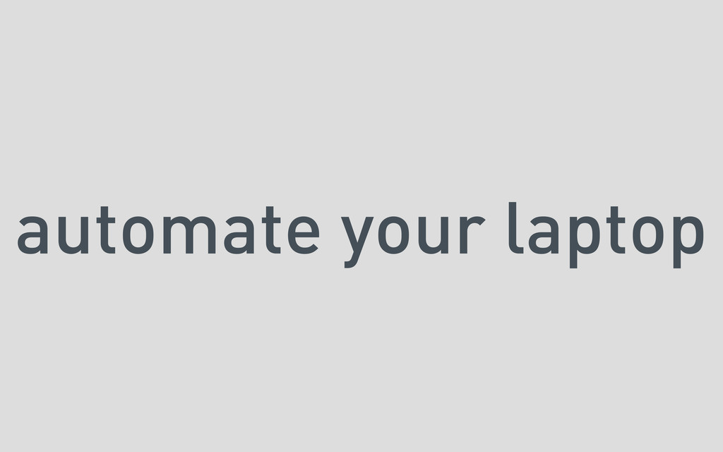 automate your laptop