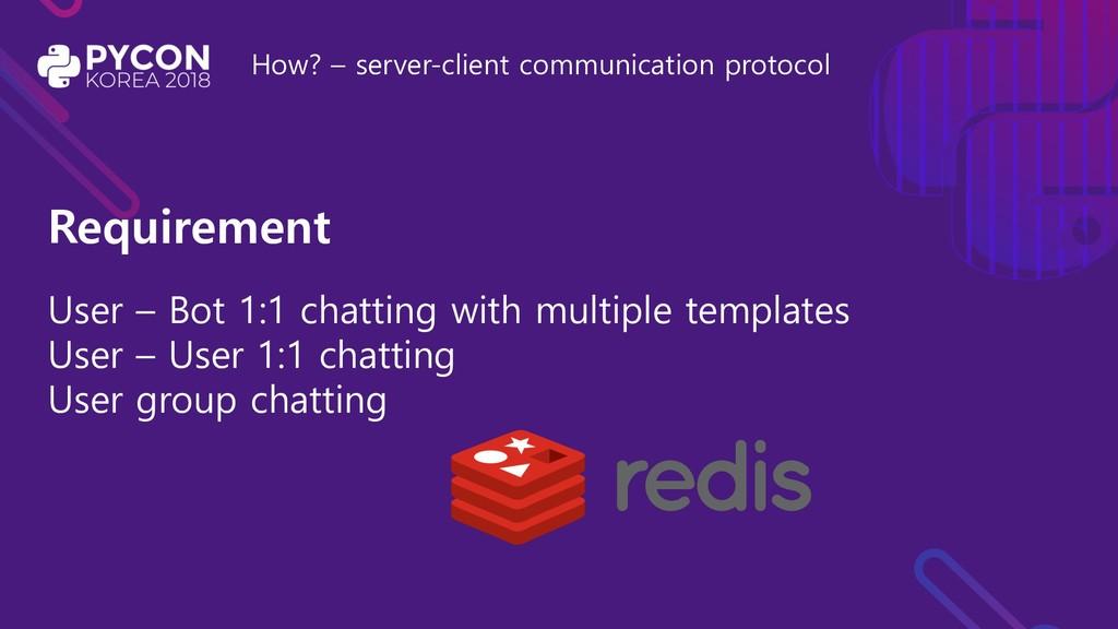 How? – server-client communication protocol Req...