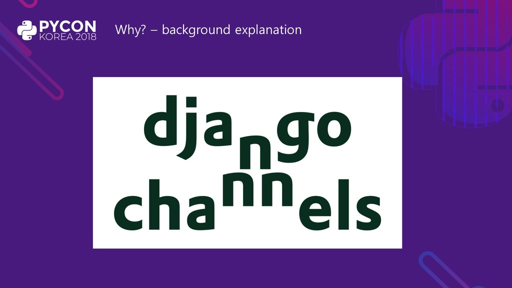 Why? – background explanation