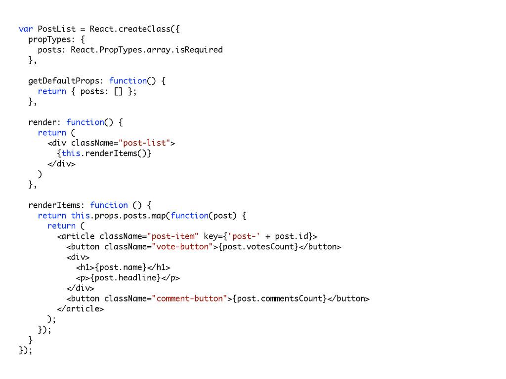 var PostList = React.createClass({ propTypes: {...
