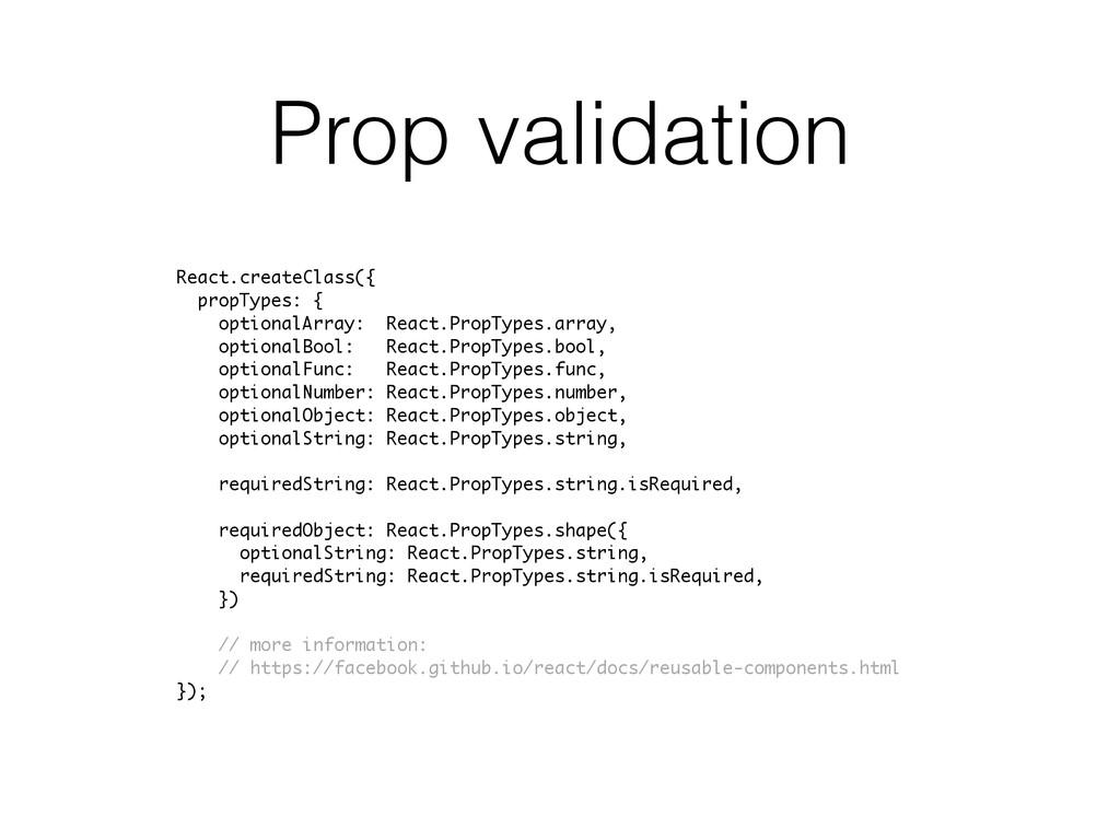 Prop validation React.createClass({ propTypes: ...