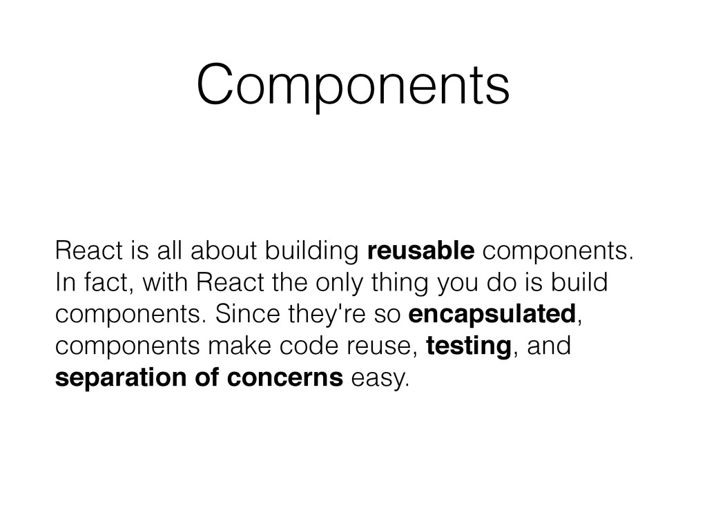 Components React is all about building reusable...