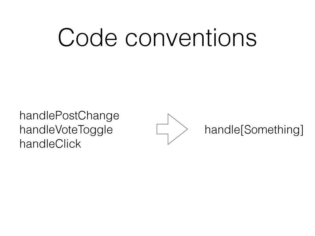 Code conventions handlePostChange handleVoteTo...