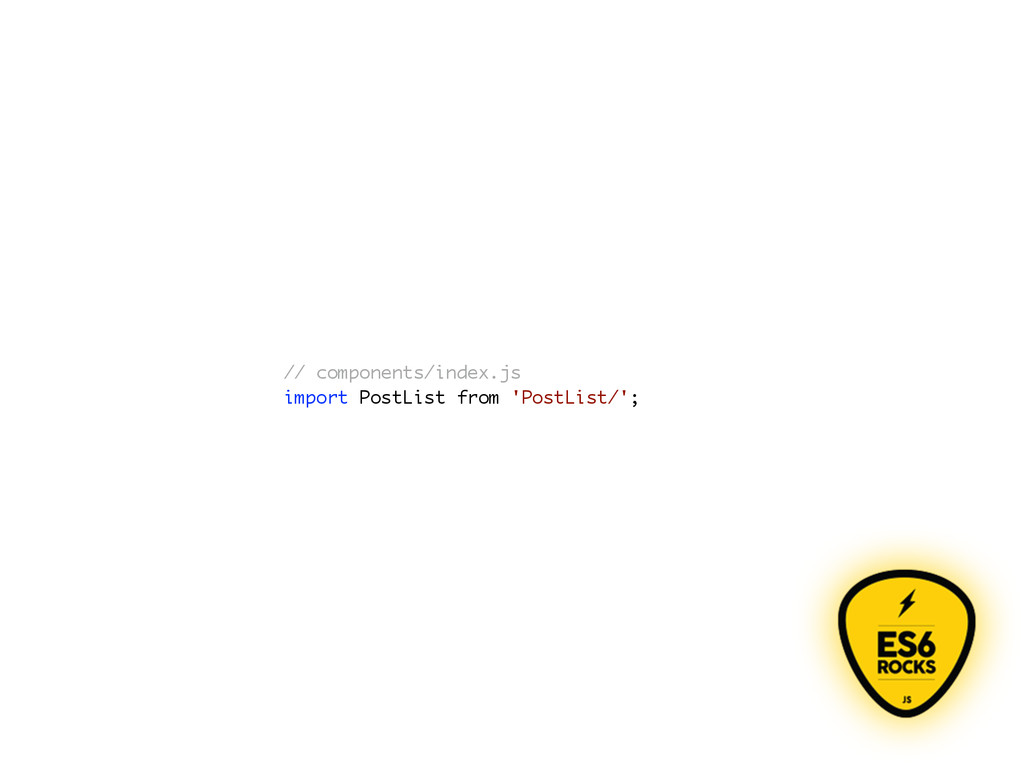 // components/index.js import PostList from 'Po...