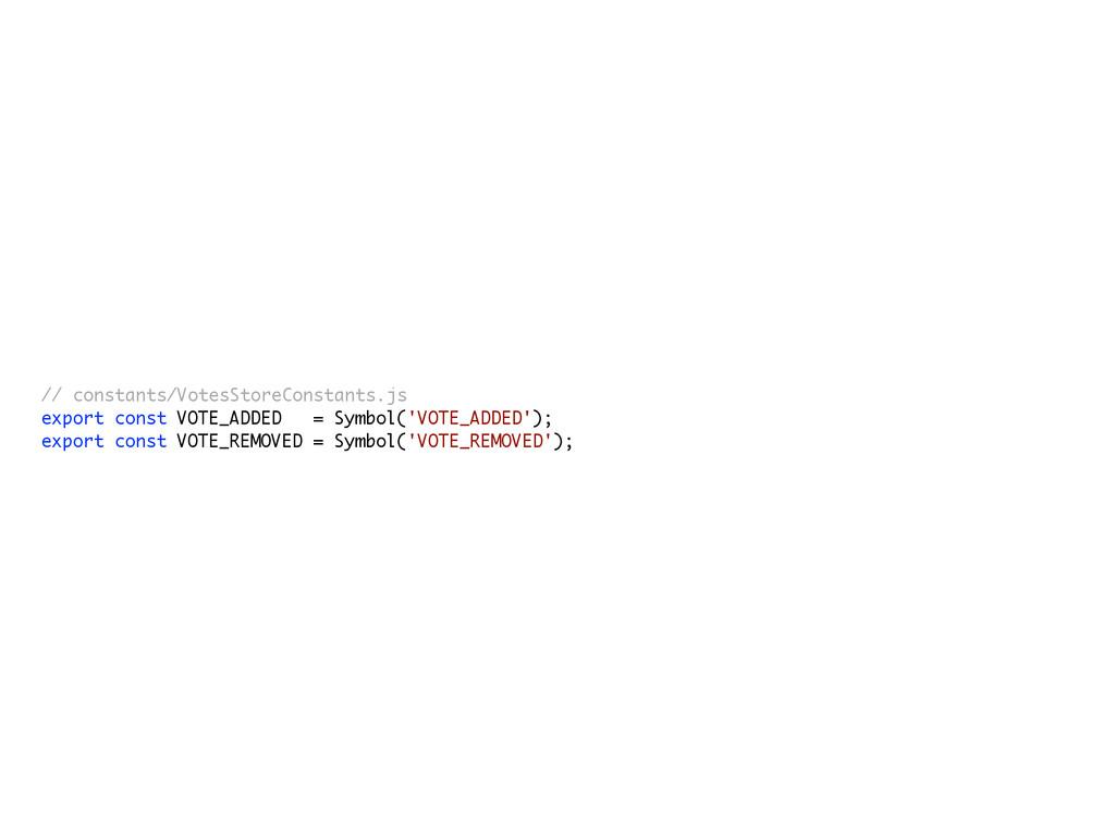 // constants/VotesStoreConstants.js export cons...