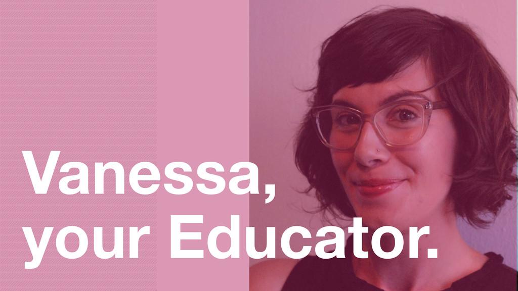 Vanessa, your Educator.