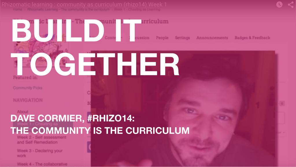 BUILD IT TOGETHER DAVE CORMIER, #RHIZO14: THE C...
