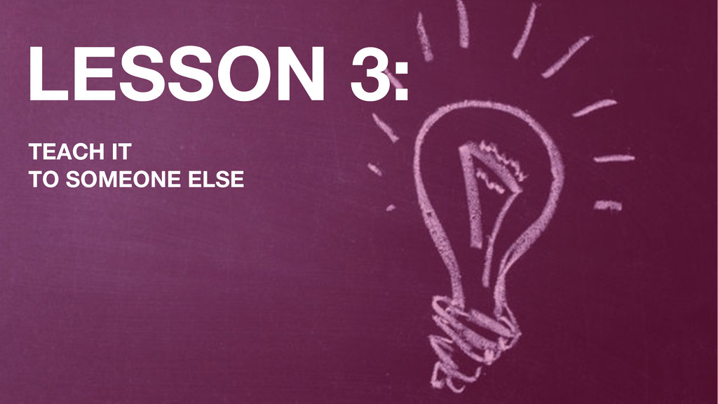 LESSON 3: TEACH IT TO SOMEONE ELSE