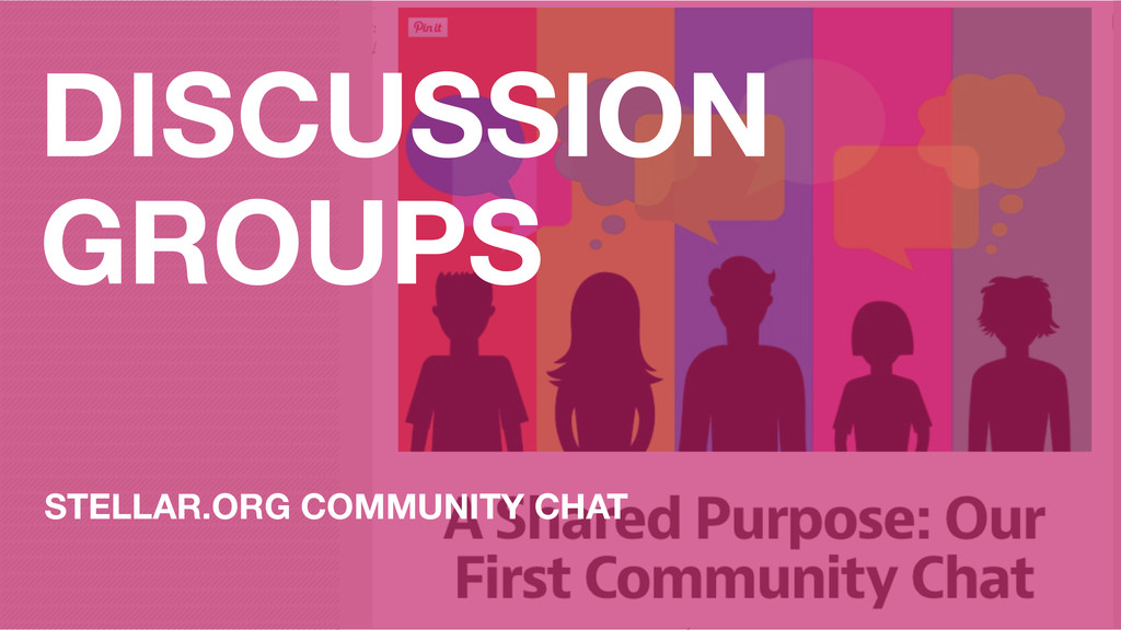 DISCUSSION GROUPS STELLAR.ORG COMMUNITY CHAT