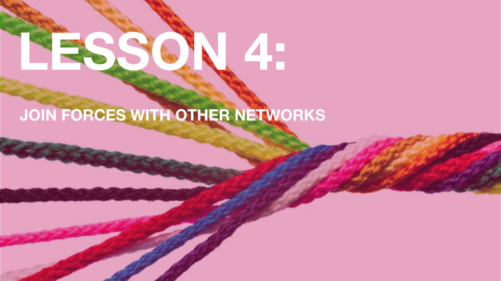 LESSON 4: JOIN FORCES WITH OTHER NETWORKS