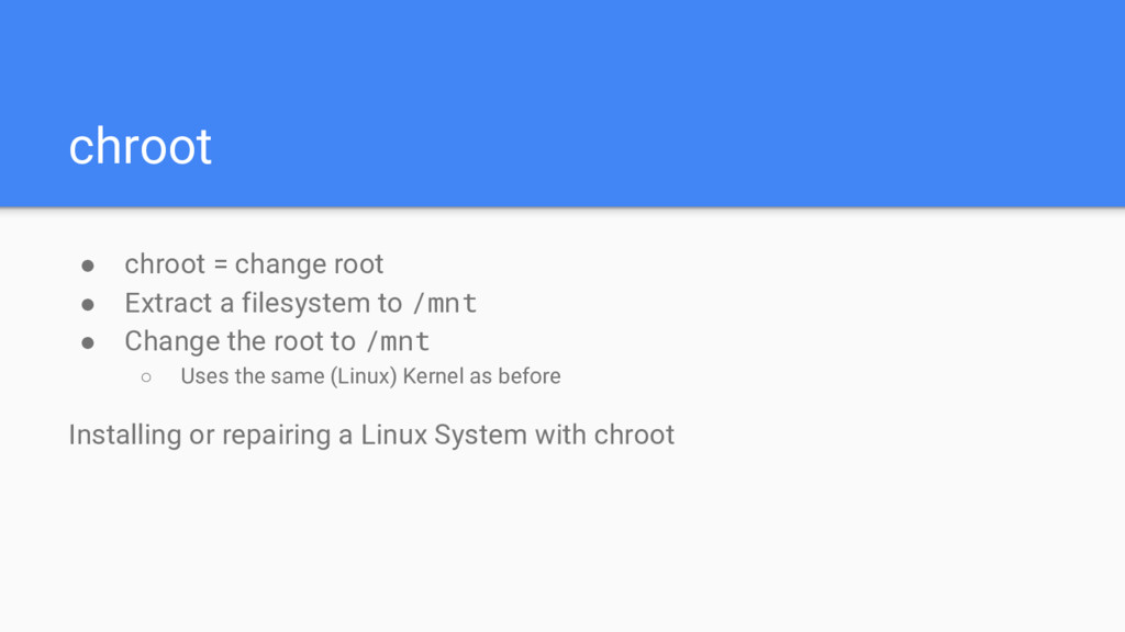 chroot ● chroot = change root ● Extract a files...