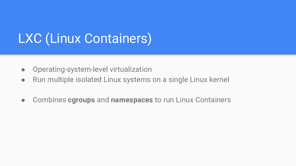LXC (Linux Containers) ● Operating-system-level...