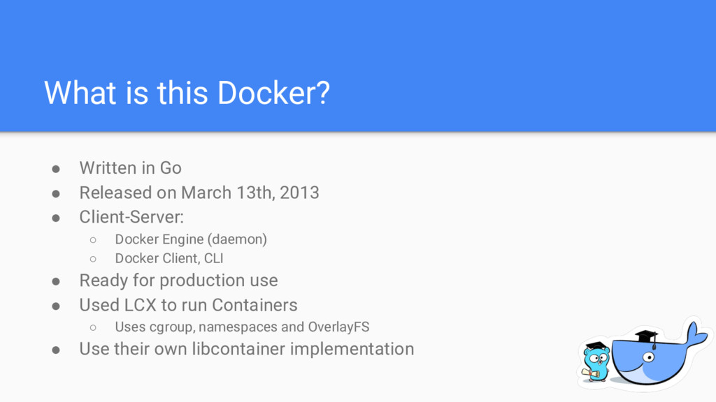 What is this Docker? ● Written in Go ● Released...