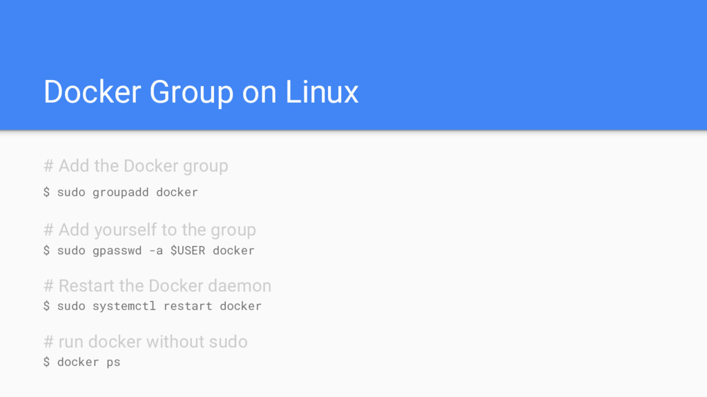 Docker Group on Linux # Add the Docker group $ ...