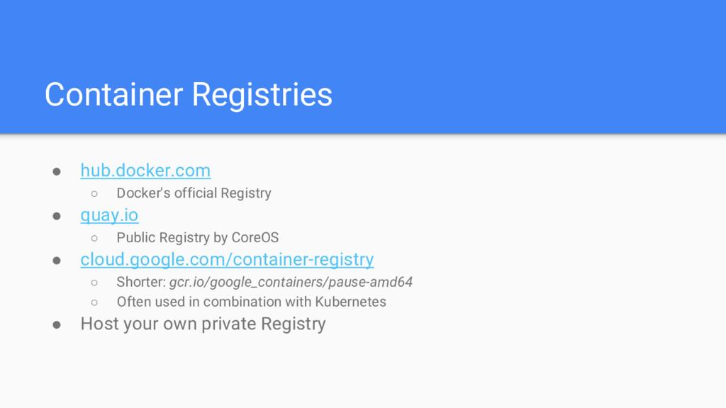 Container Registries ● hub.docker.com ○ Docker'...