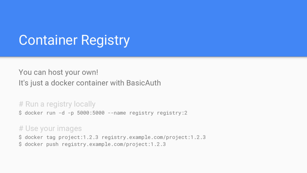 Container Registry You can host your own! It's ...