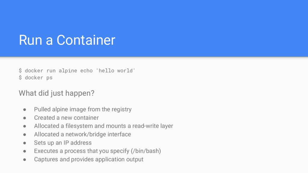 Run a Container $ docker run alpine echo 'hello...
