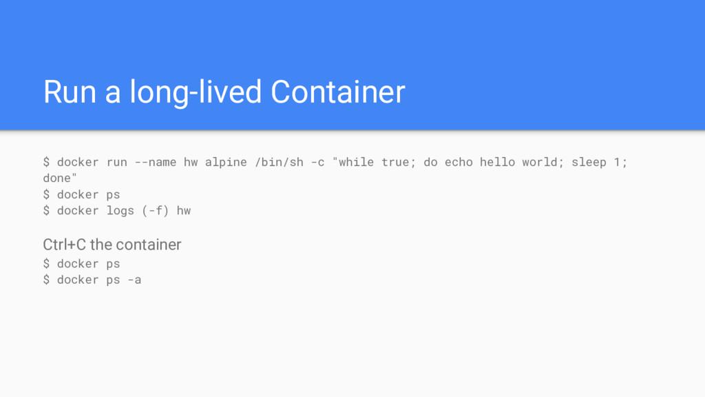 Run a long-lived Container $ docker run --name ...