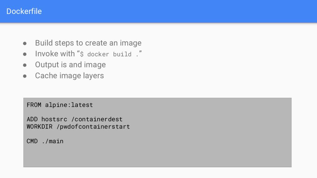 Dockerfile ● Build steps to create an image ● I...
