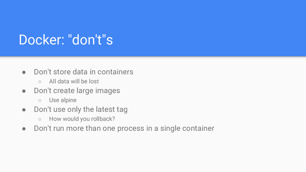 """Docker: """"don't""""s ● Don't store data in containe..."""