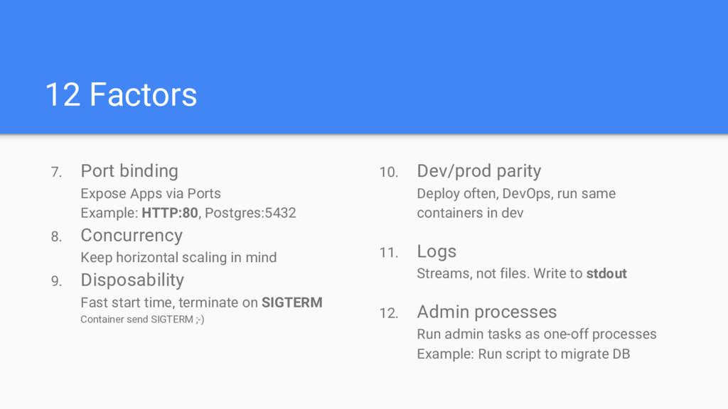 12 Factors 7. Port binding Expose Apps via Port...