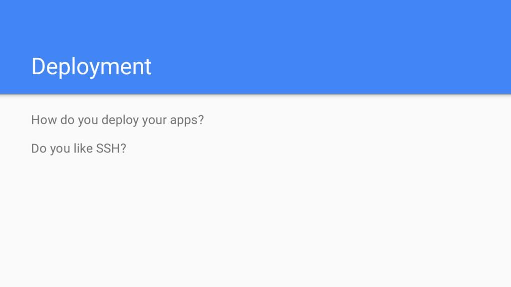 Deployment How do you deploy your apps? Do you ...