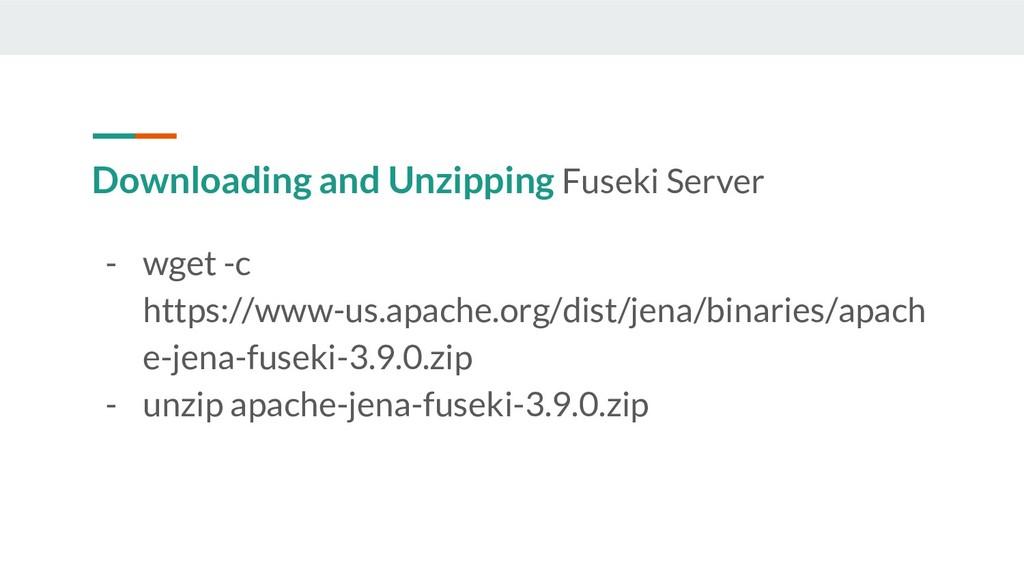 Downloading and Unzipping Fuseki Server - wget ...