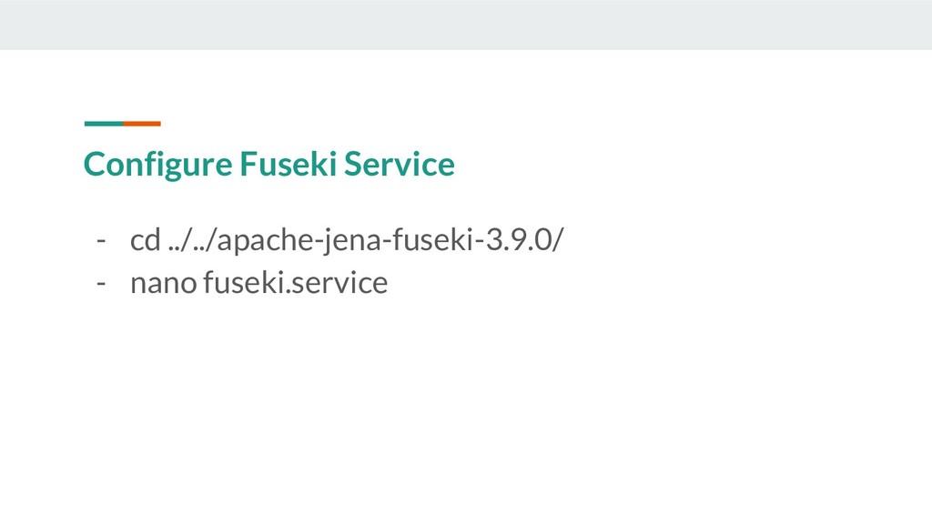 Configure Fuseki Service - cd ../../apache-jena...