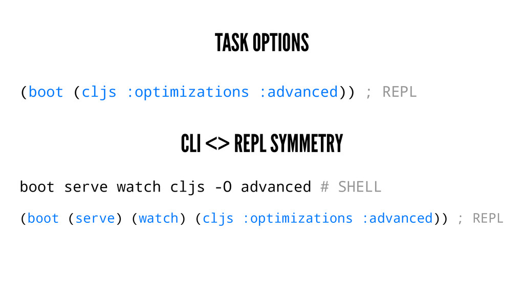 TASK OPTIONS (boot (cljs :optimizations :advanc...