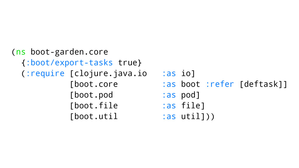 (ns boot-garden.core {:boot/export-tasks true} ...
