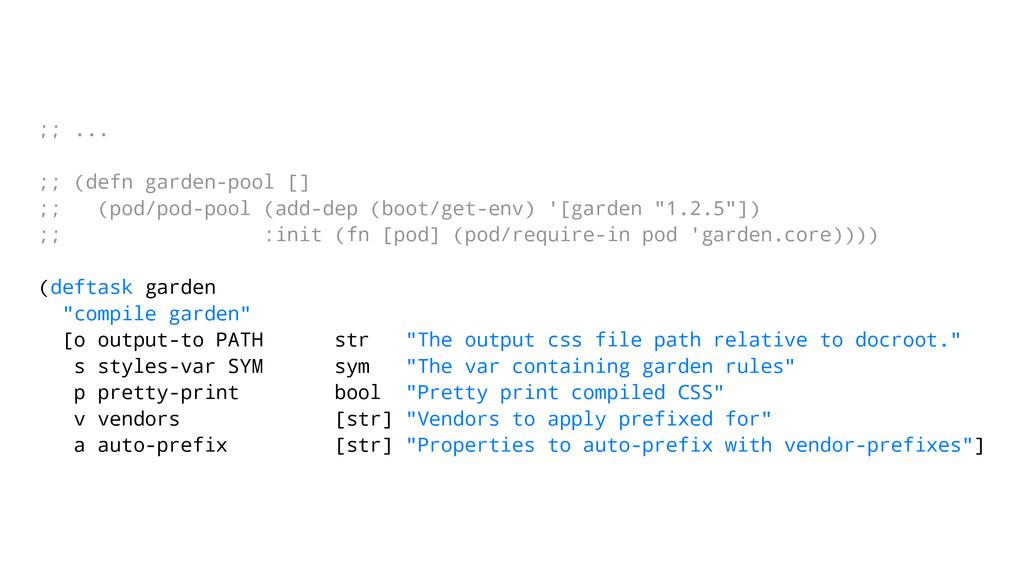 ;; ... ;; (defn garden-pool [] ;; (pod/pod-pool...