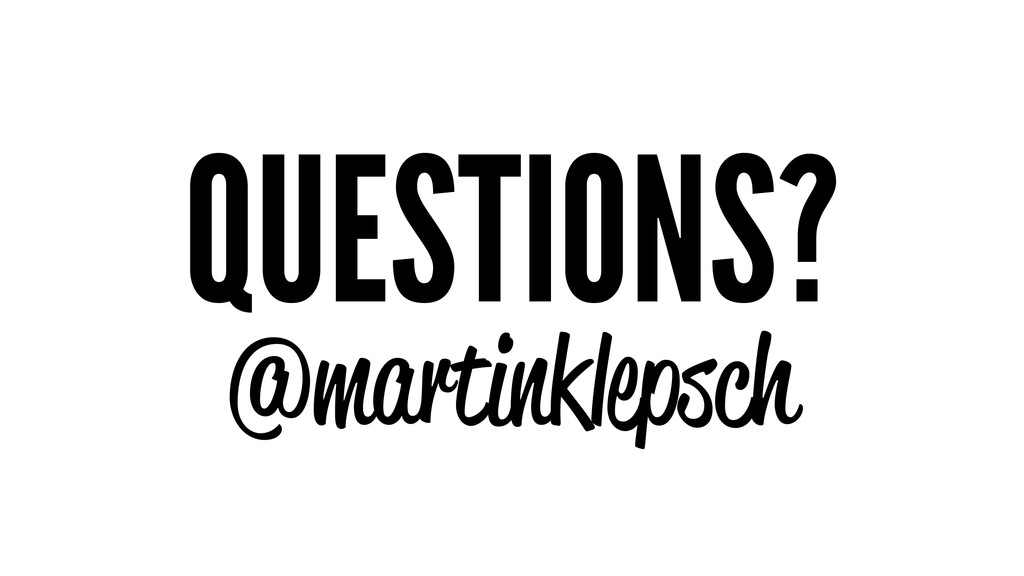 QUESTIONS? @martinklepsch