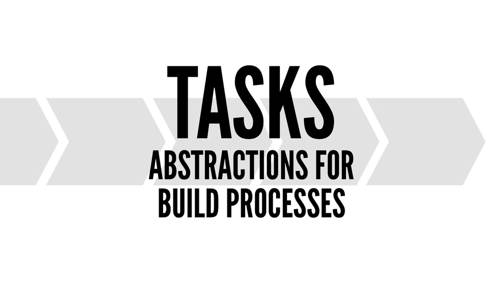 TASKS ABSTRACTIONS FOR BUILD PROCESSES