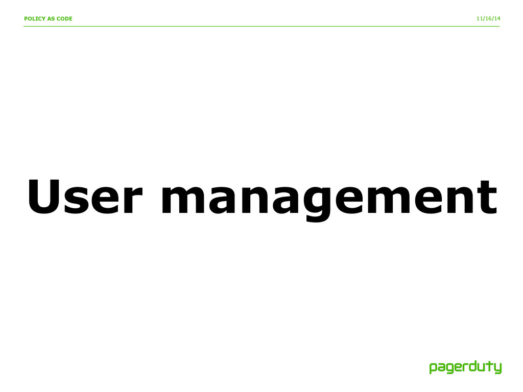 11/16/14 User management POLICY AS CODE