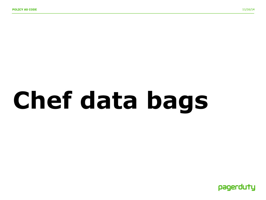 11/16/14 Chef data bags POLICY AS CODE